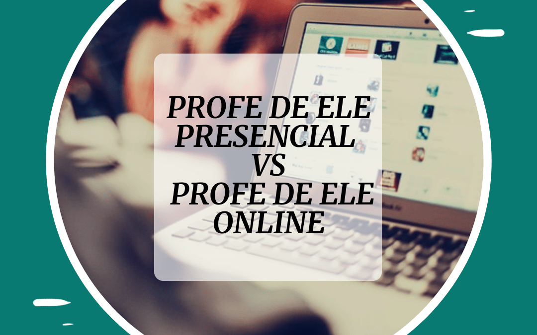 Profe de ELE presencial vs profe de ELE online