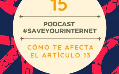 Capítulo 15: #SaveYourInternet ¿Qué es el artículo 13 y cómo te afectará?