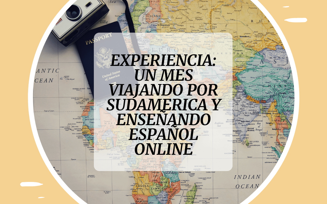Un mes viajando por Sudamérica y enseñando español online